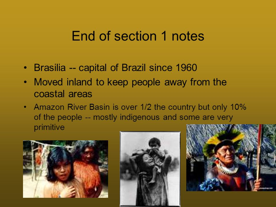 End of section 1 notes Brasilia -- capital of Brazil since 1960