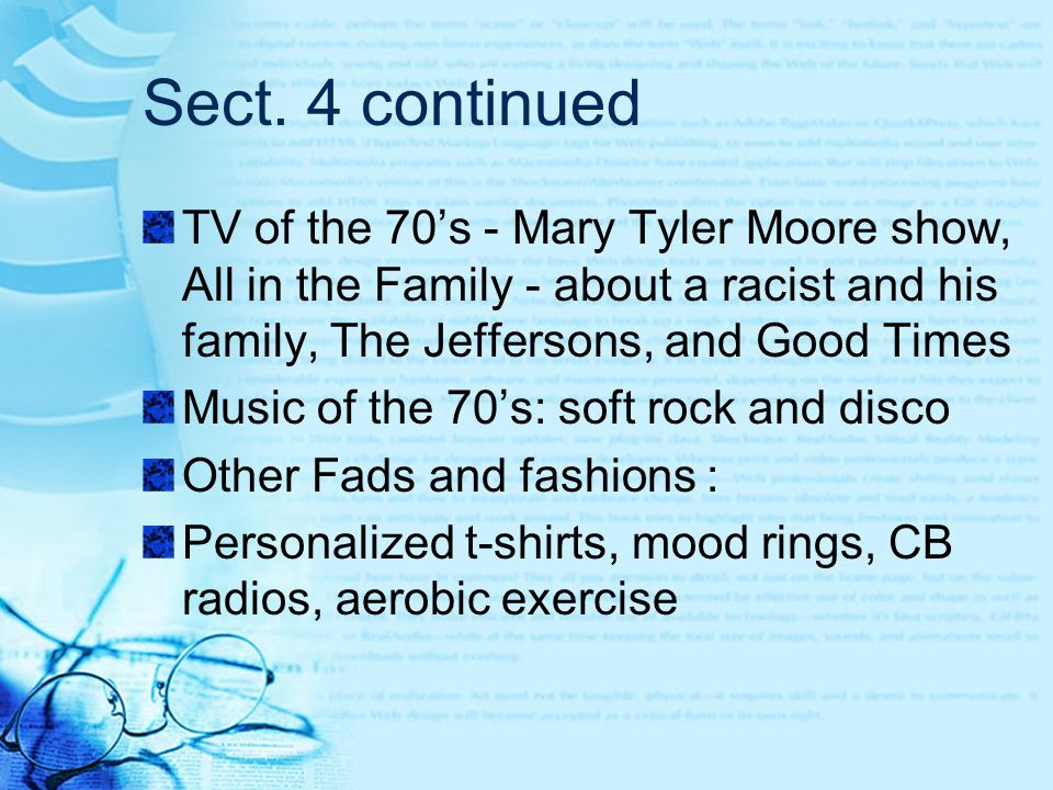 Sect. 4 continued TV of the 70's - Mary Tyler Moore show, All in the Family - about a racist and his family, The Jeffersons, and Good Times.