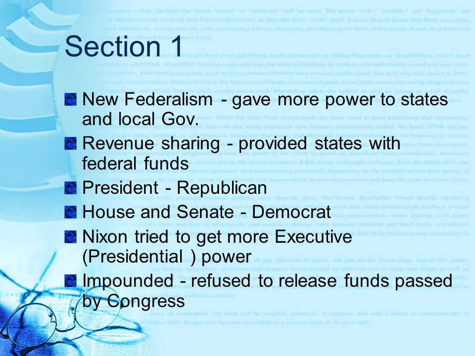 Section 1 New Federalism - gave more power to states and local Gov.