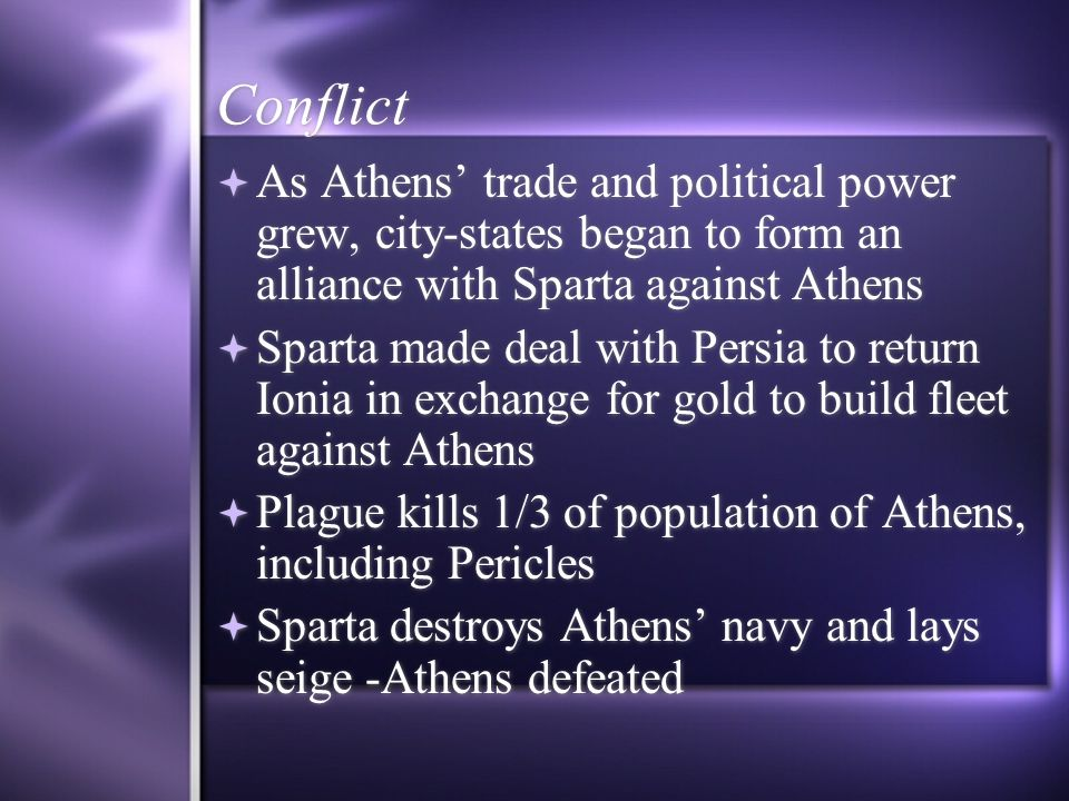 ConflictAs Athens' trade and political power grew, city-states began to form an alliance with Sparta against Athens.