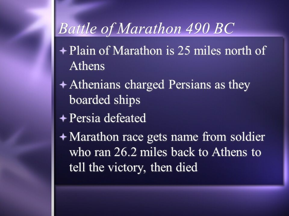 Battle of Marathon 490 BC Plain of Marathon is 25 miles north of Athens. Athenians charged Persians as they boarded ships.