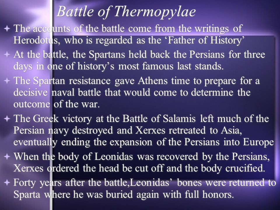 Battle of Thermopylae The accounts of the battle come from the writings of Herodotus, who is regarded as the 'Father of History'