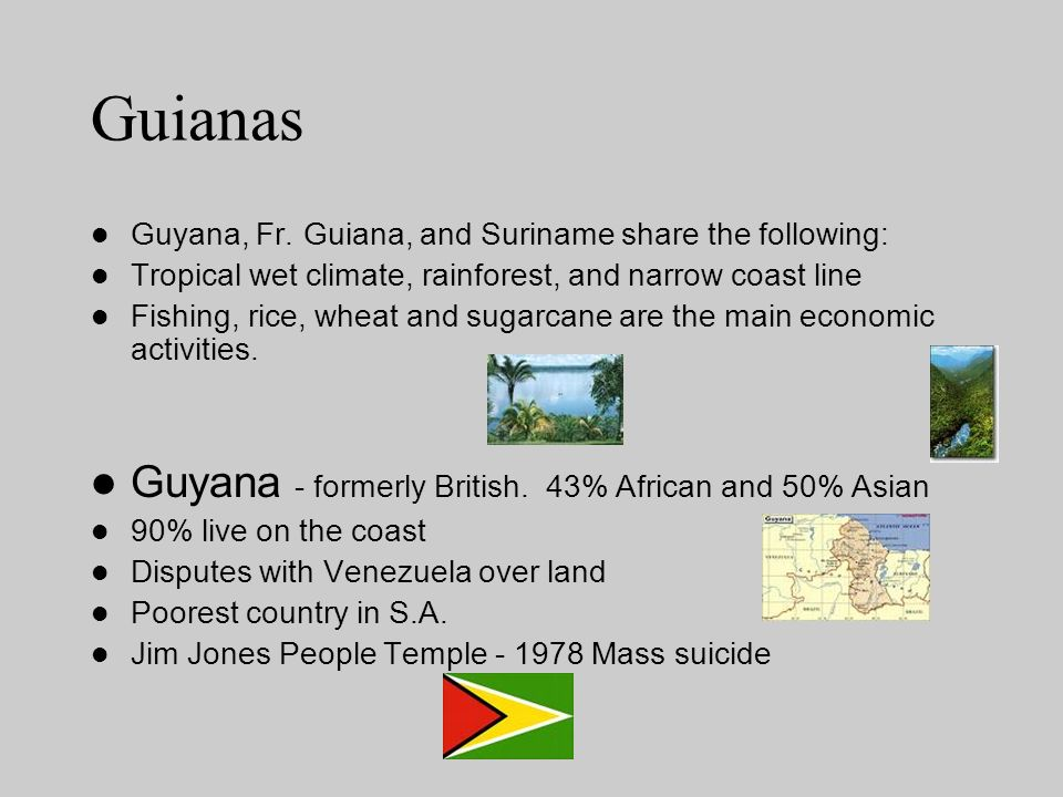 Guianas Guyana - formerly British. 43% African and 50% Asian