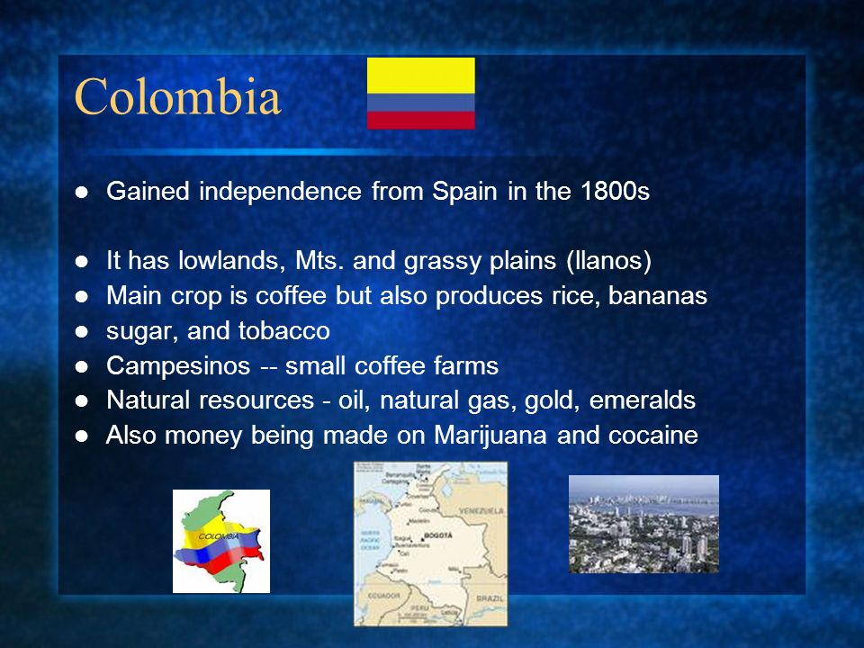 Colombia Gained independence from Spain in the 1800s