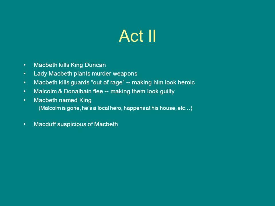 Act II Macbeth kills King Duncan Lady Macbeth plants murder weapons
