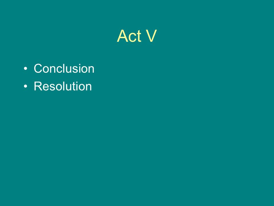 Act V Conclusion Resolution