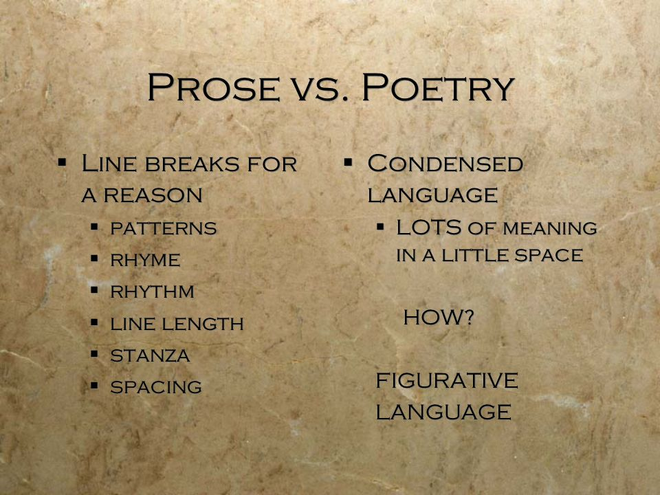 Prose vs. Poetry Line breaks for a reason Condensed language patterns