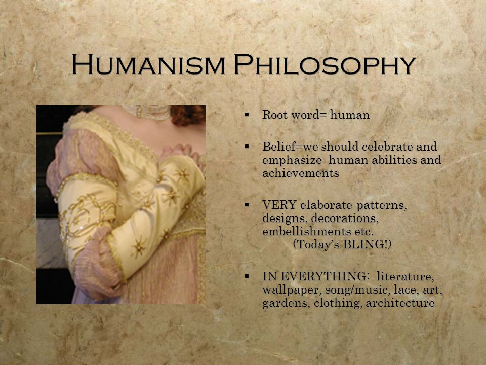 Humanism Philosophy Root word= human