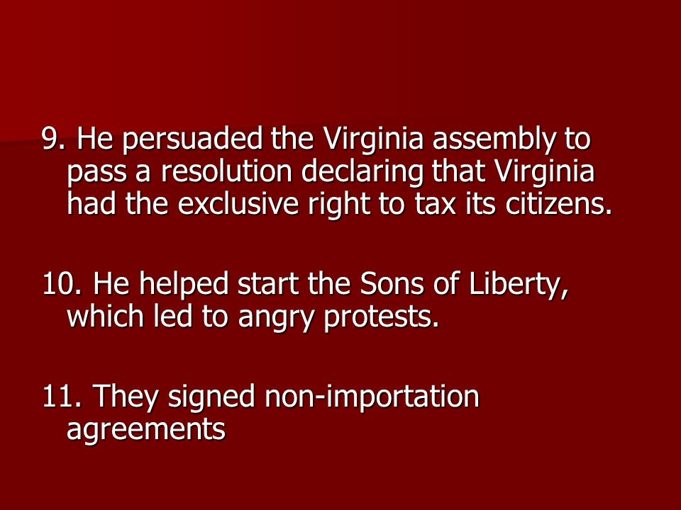 9. He persuaded the Virginia assembly to pass a resolution declaring that Virginia had the exclusive right to tax its citizens.