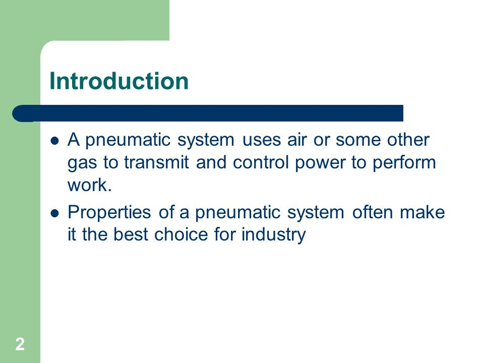 Introduction A pneumatic system uses air or some other gas to transmit and control power to perform work.