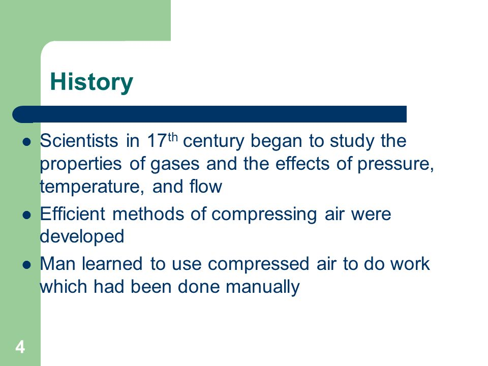 History Scientists in 17th century began to study the properties of gases and the effects of pressure, temperature, and flow.