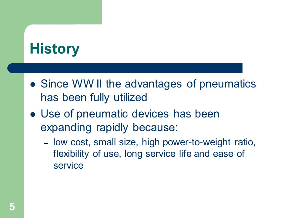History Since WW II the advantages of pneumatics has been fully utilized. Use of pneumatic devices has been expanding rapidly because:
