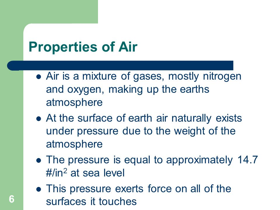 Properties of Air Air is a mixture of gases, mostly nitrogen and oxygen, making up the earths atmosphere.
