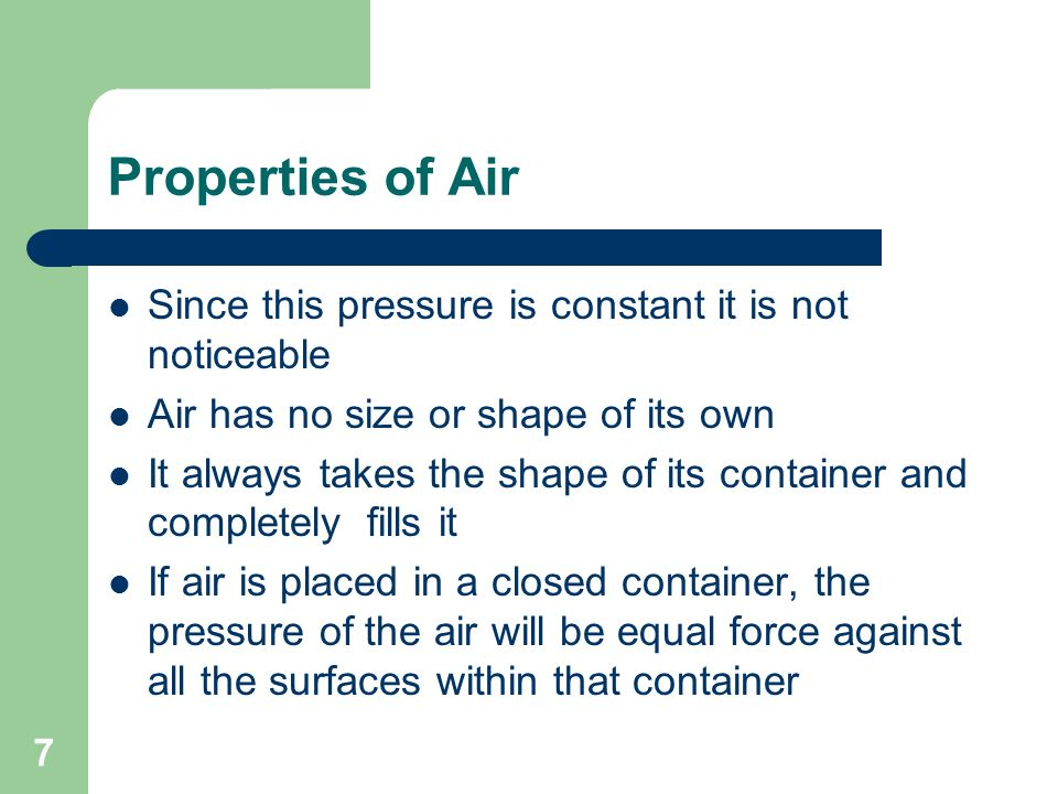 Properties of Air Since this pressure is constant it is not noticeable