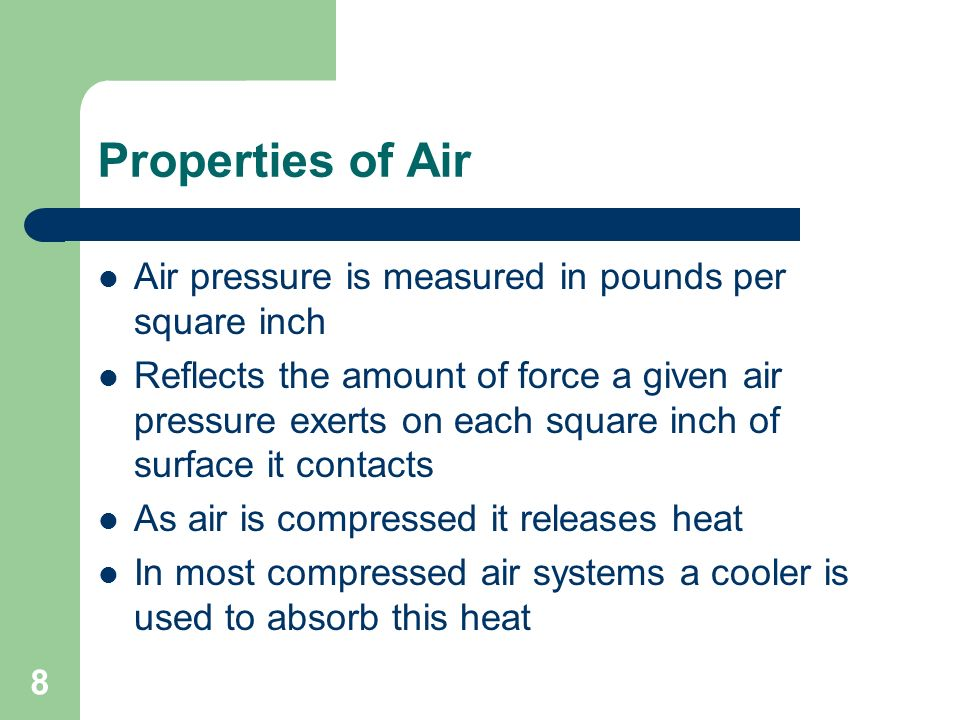 Properties of Air Air pressure is measured in pounds per square inch