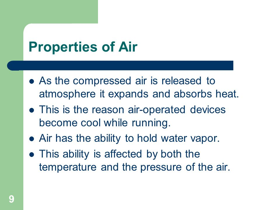 Properties of Air As the compressed air is released to atmosphere it expands and absorbs heat.