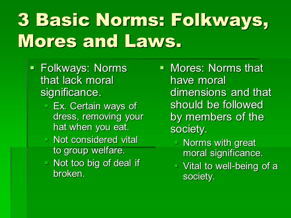 3 Basic Norms: Folkways, Mores and Laws.