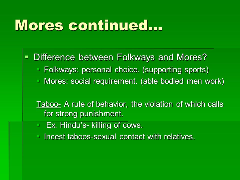 Mores continued… Difference between Folkways and Mores