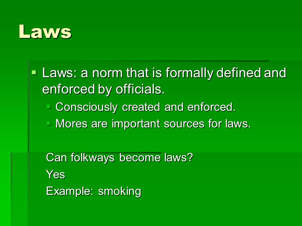 Laws Laws: a norm that is formally defined and enforced by officials.