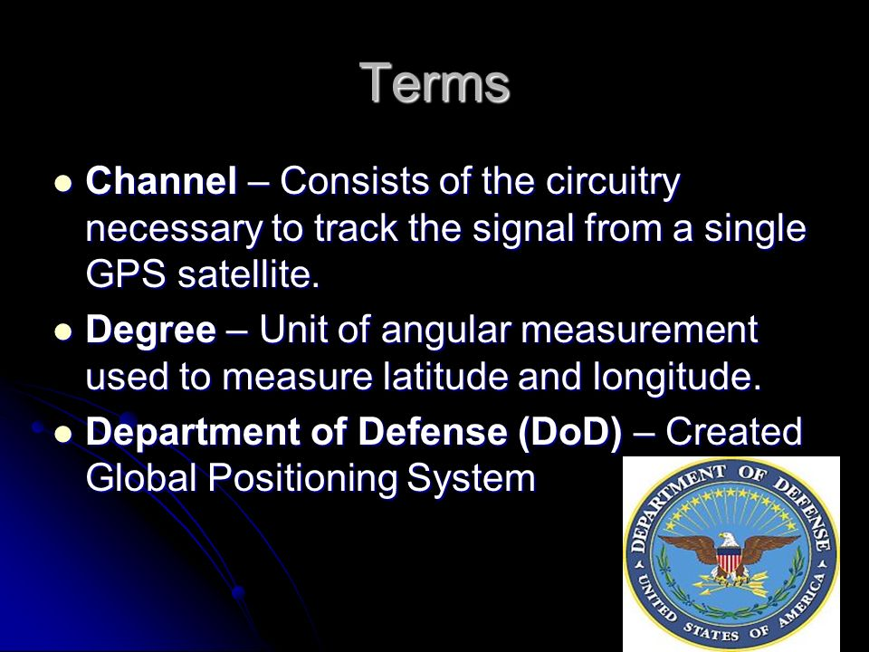Terms Channel – Consists of the circuitry necessary to track the signal from a single GPS satellite.