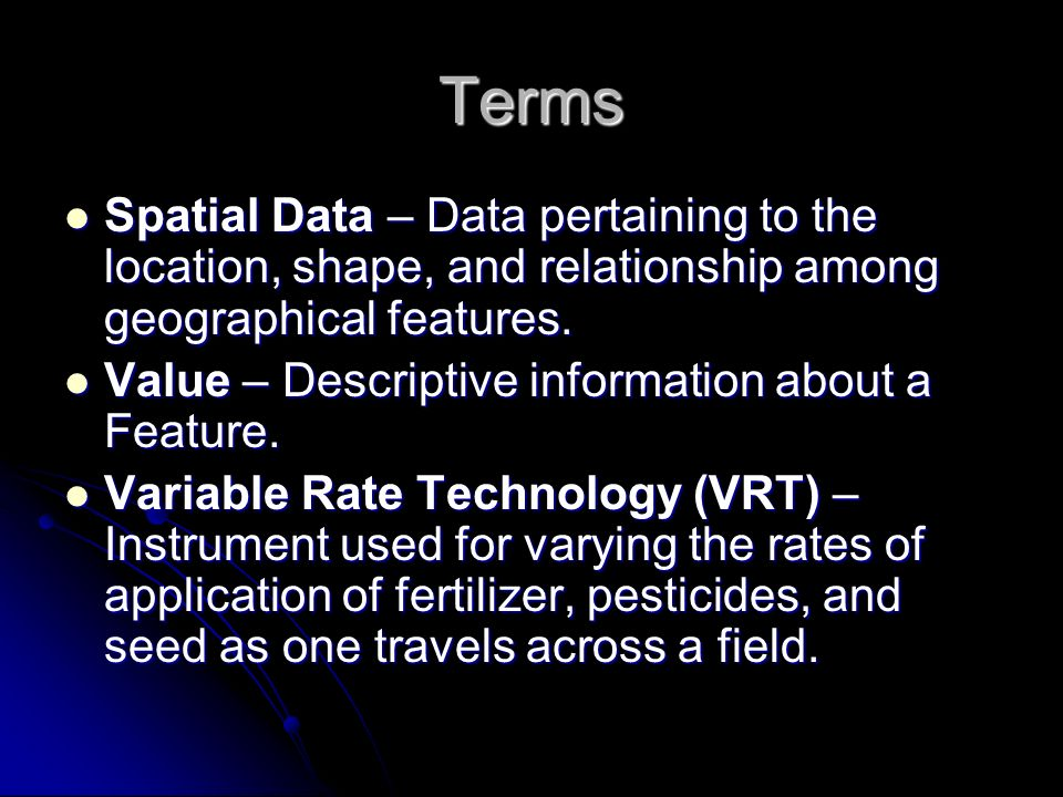 Terms Spatial Data – Data pertaining to the location, shape, and relationship among geographical features.