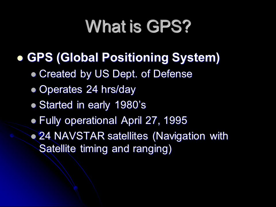 What is GPS GPS (Global Positioning System)