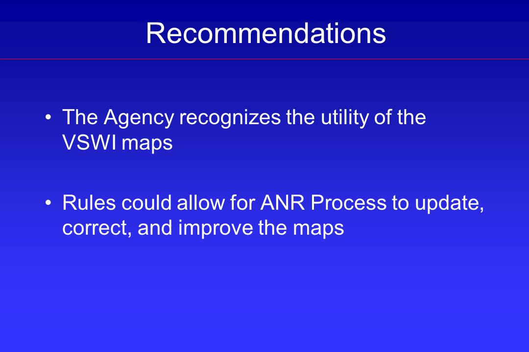 Recommendations The Agency recognizes the utility of the VSWI maps
