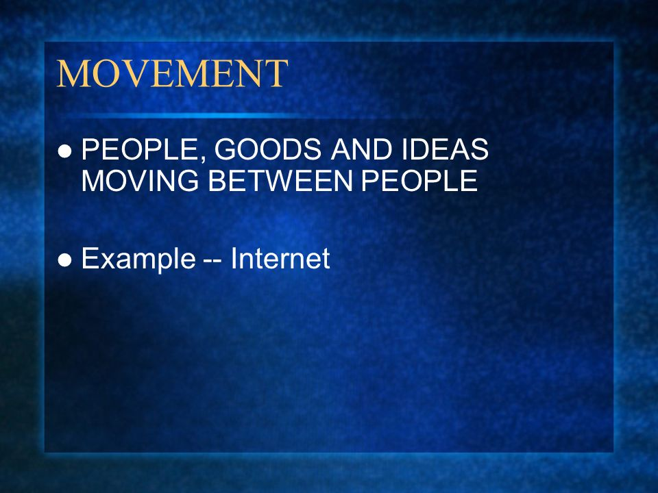 MOVEMENT PEOPLE, GOODS AND IDEAS MOVING BETWEEN PEOPLE
