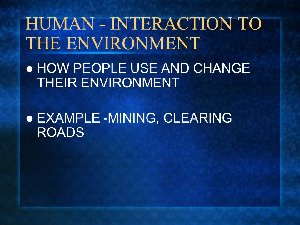 HUMAN - INTERACTION TO THE ENVIRONMENT