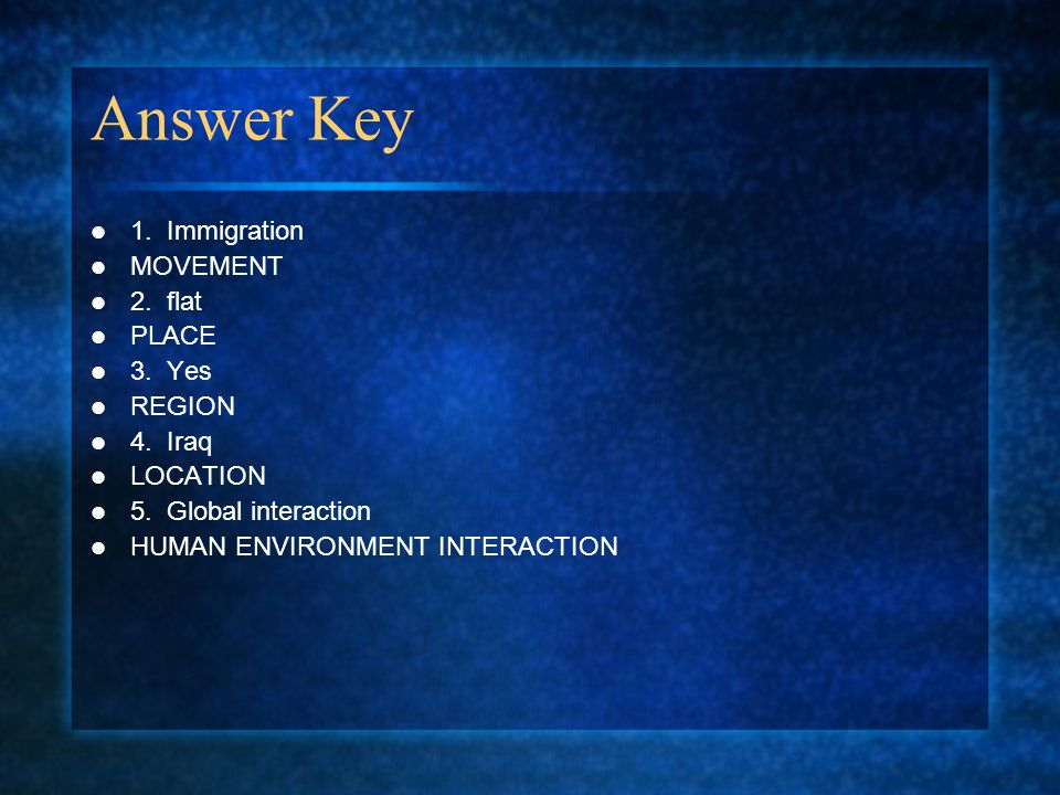 Answer Key 1. Immigration MOVEMENT 2. flat PLACE 3. Yes REGION 4. Iraq