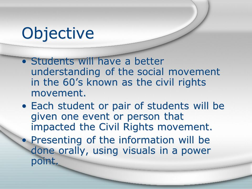 Objective Students will have a better understanding of the social movement in the 60's known as the civil rights movement.