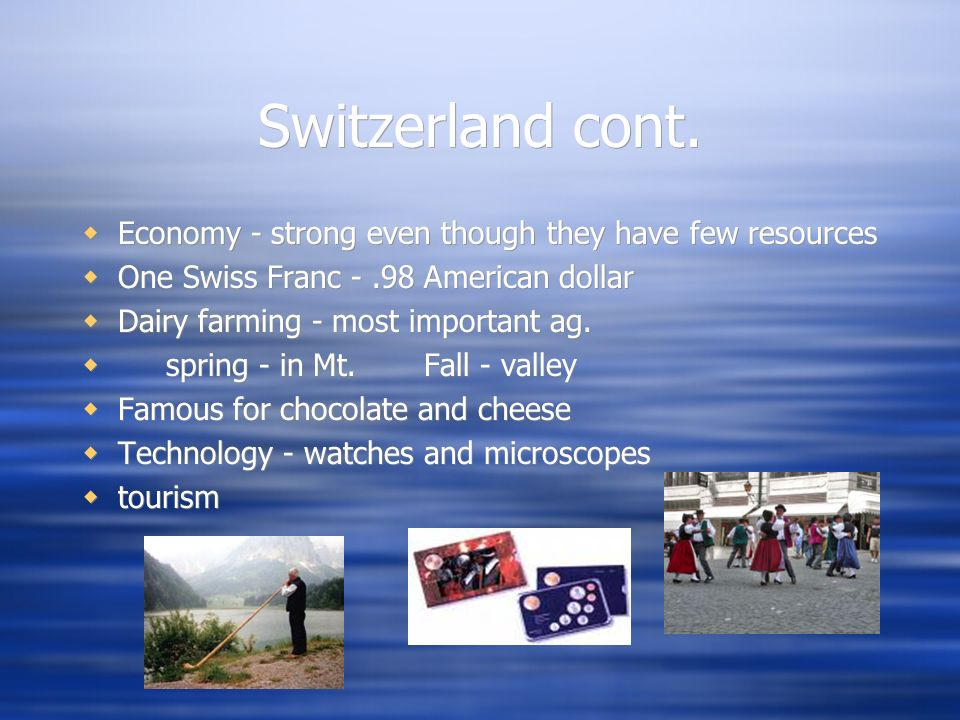Switzerland cont. Economy - strong even though they have few resources
