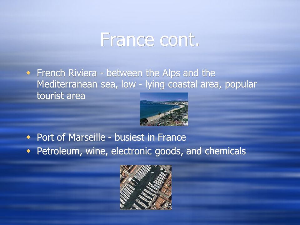 France cont. French Riviera - between the Alps and the Mediterranean sea, low - lying coastal area, popular tourist area.