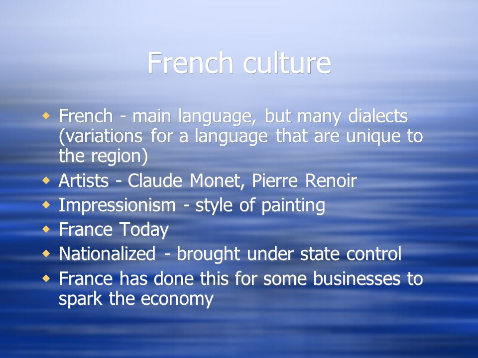 French culture French - main language, but many dialects (variations for a language that are unique to the region)