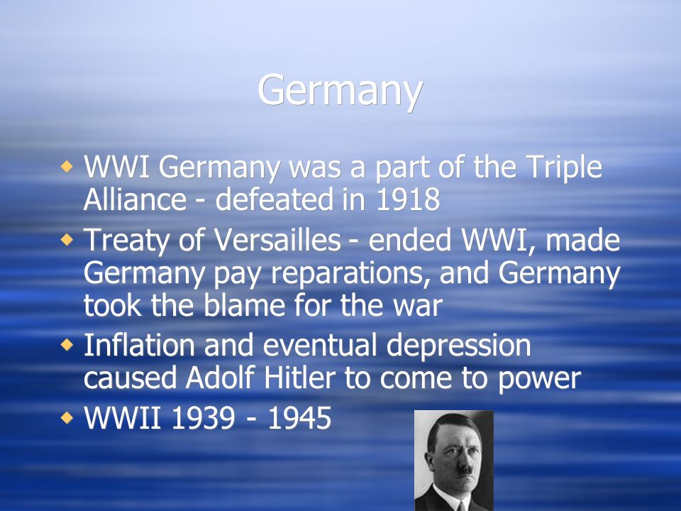 Germany WWI Germany was a part of the Triple Alliance - defeated in 1918.