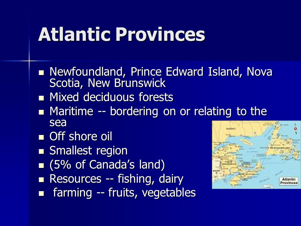 Atlantic Provinces Newfoundland, Prince Edward Island, Nova Scotia, New Brunswick. Mixed deciduous forests.