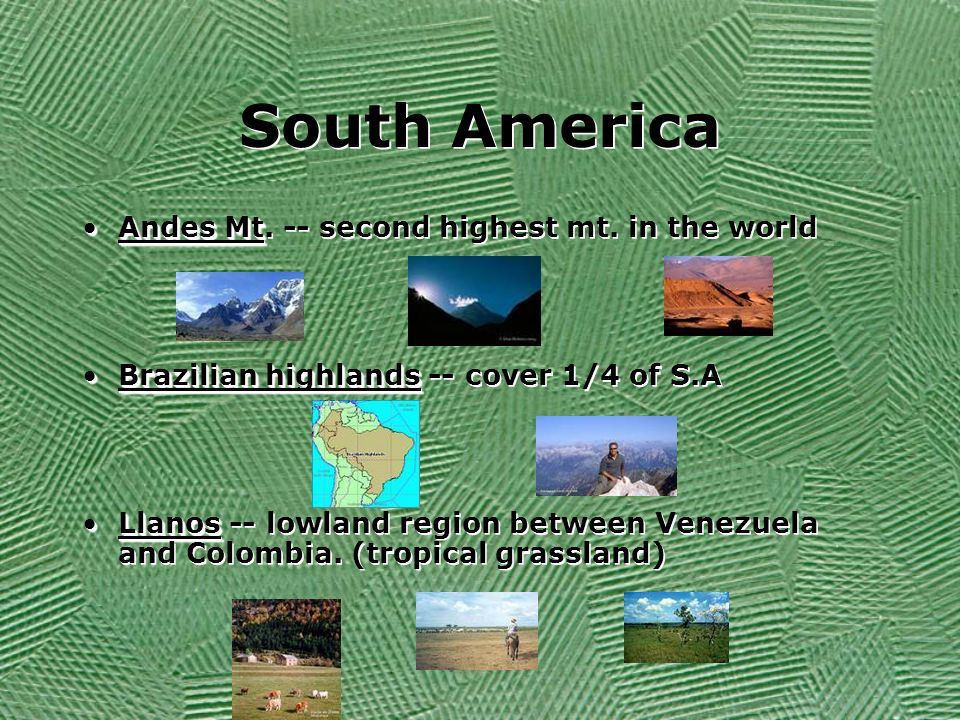 South America Andes Mt. -- second highest mt. in the world