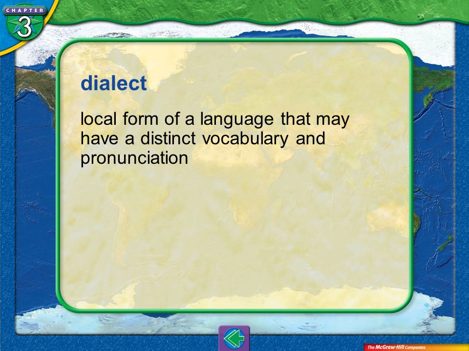 dialect local form of a language that may have a distinct vocabulary and pronunciation Vocab12
