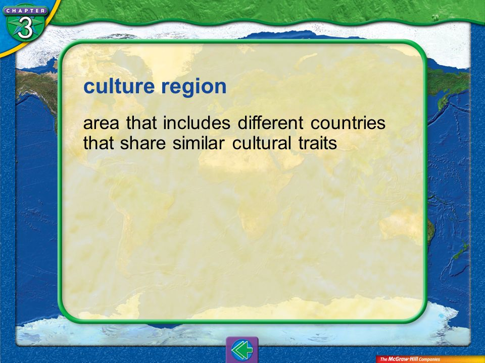 culture region area that includes different countries that share similar cultural traits Vocab18