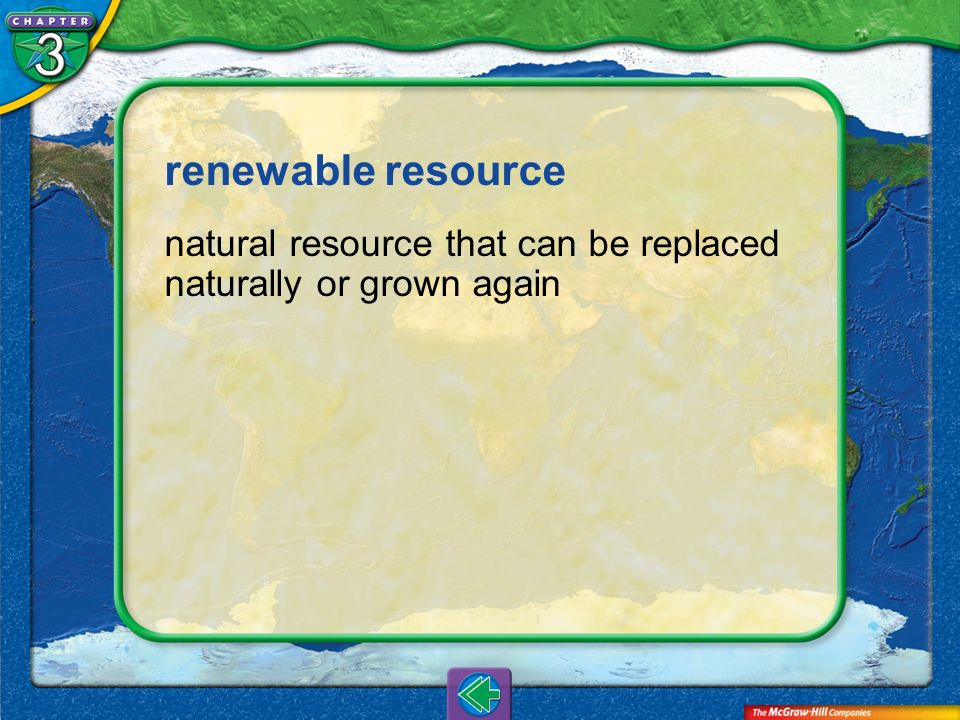 renewable resource natural resource that can be replaced naturally or grown again Vocab23