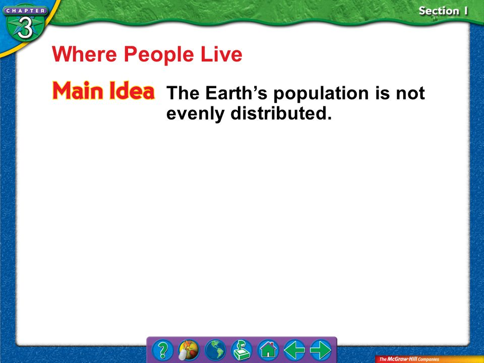 Where People Live The Earth's population is not evenly distributed.