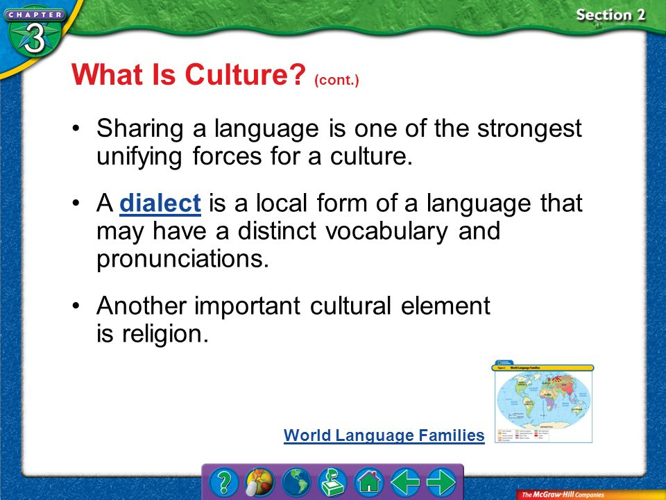 What Is Culture (cont.) Sharing a language is one of the strongest unifying forces for a culture.
