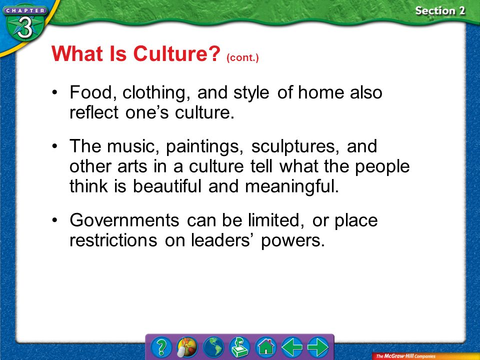What Is Culture (cont.) Food, clothing, and style of home also reflect one's culture.