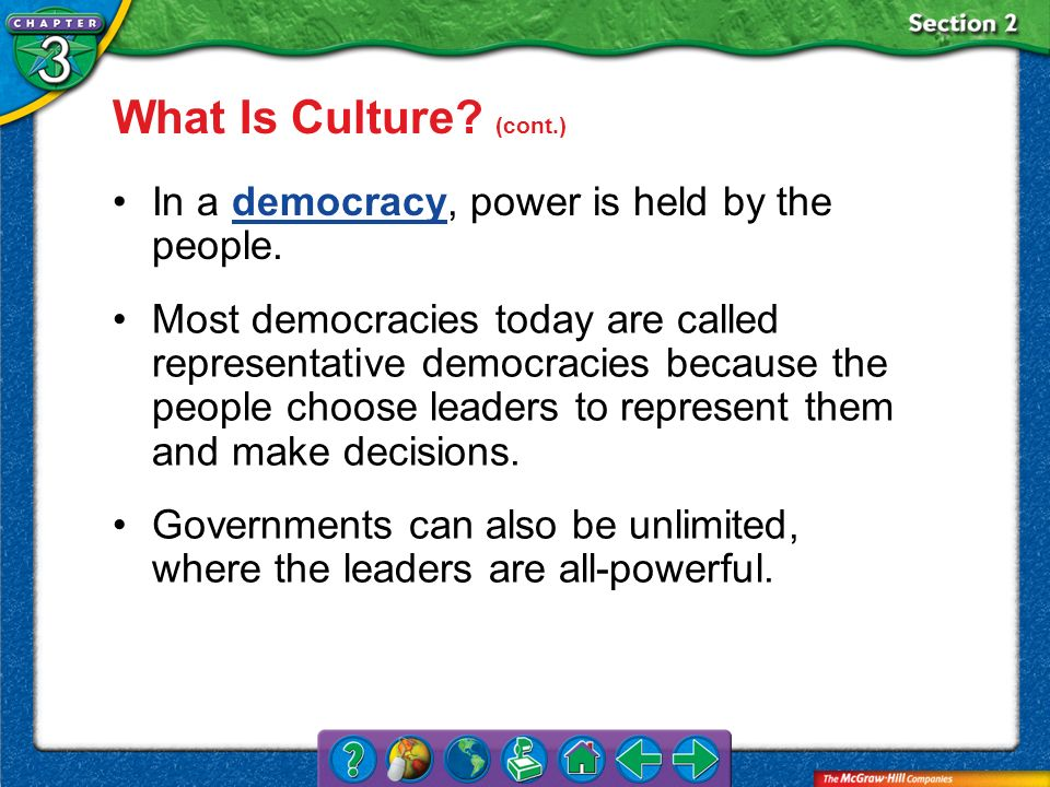 What Is Culture (cont.) In a democracy, power is held by the people.