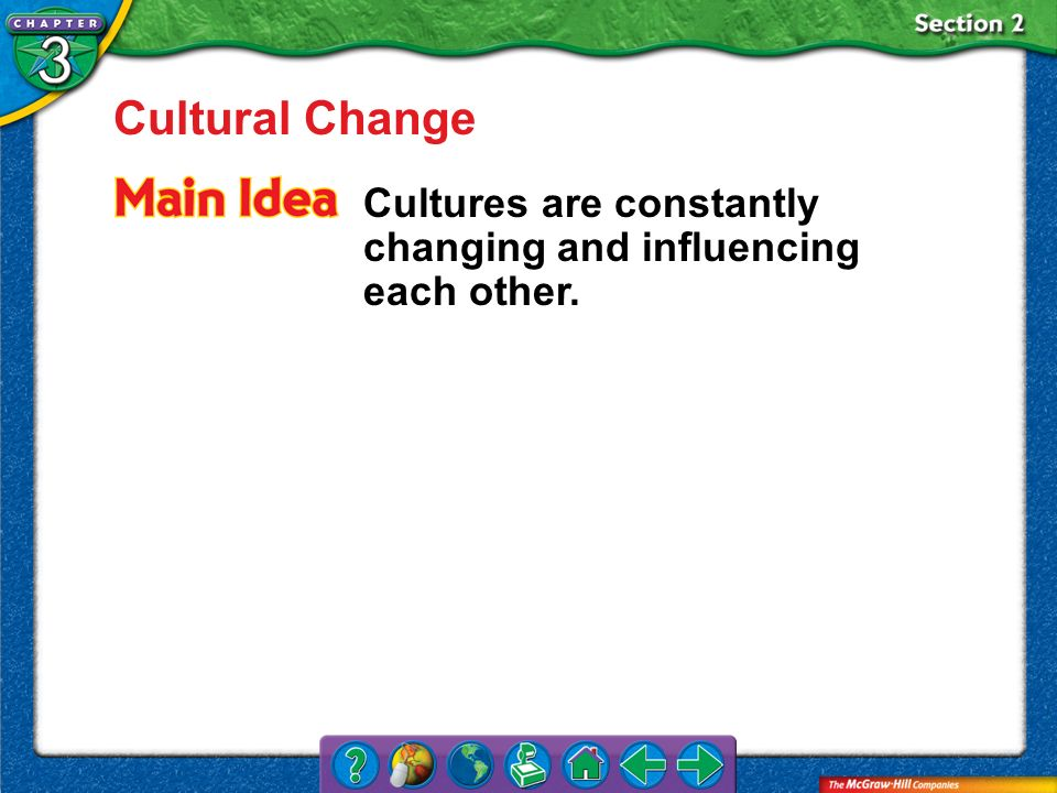 Cultural Change Cultures are constantly changing and influencing each other. Section 2
