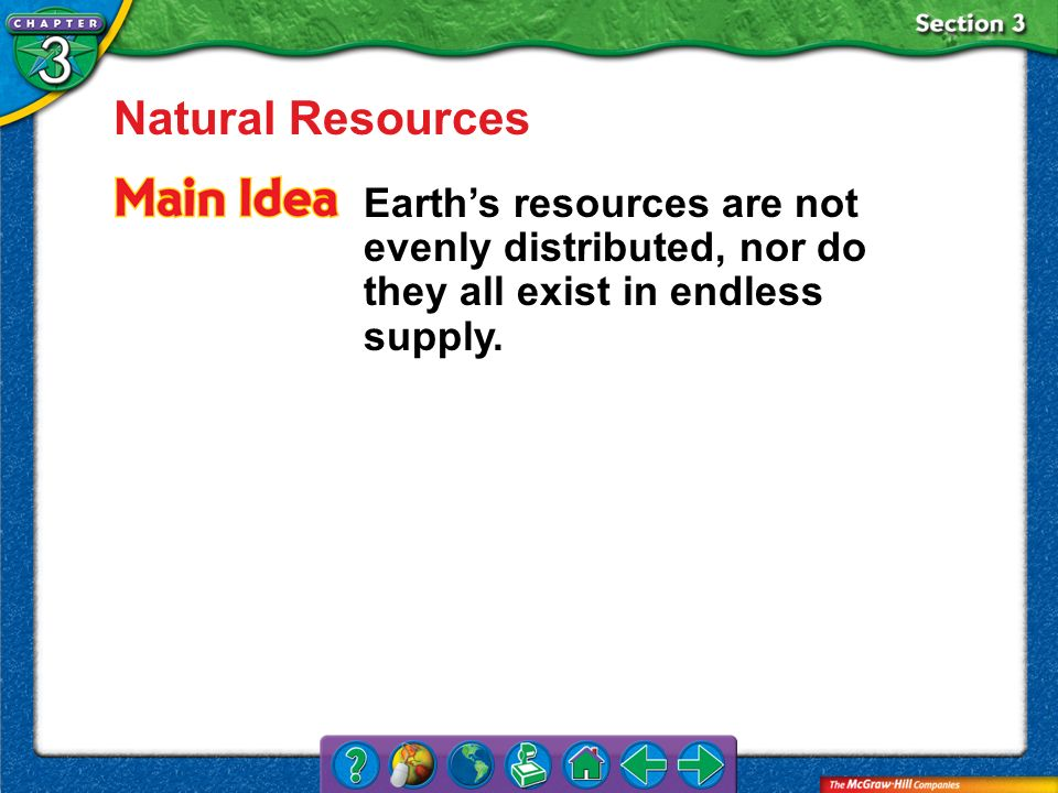 Natural Resources Earth's resources are not evenly distributed, nor do they all exist in endless supply.