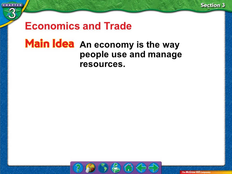 Economics and Trade An economy is the way people use and manage resources. Section 3