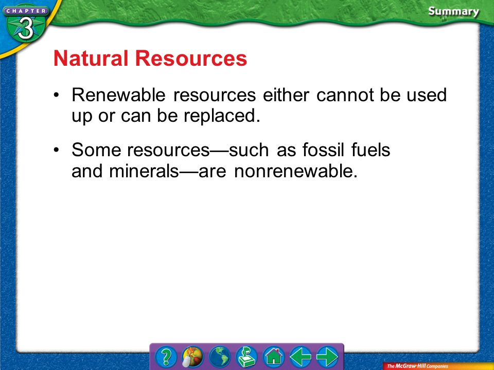 Natural Resources Renewable resources either cannot be used up or can be replaced.