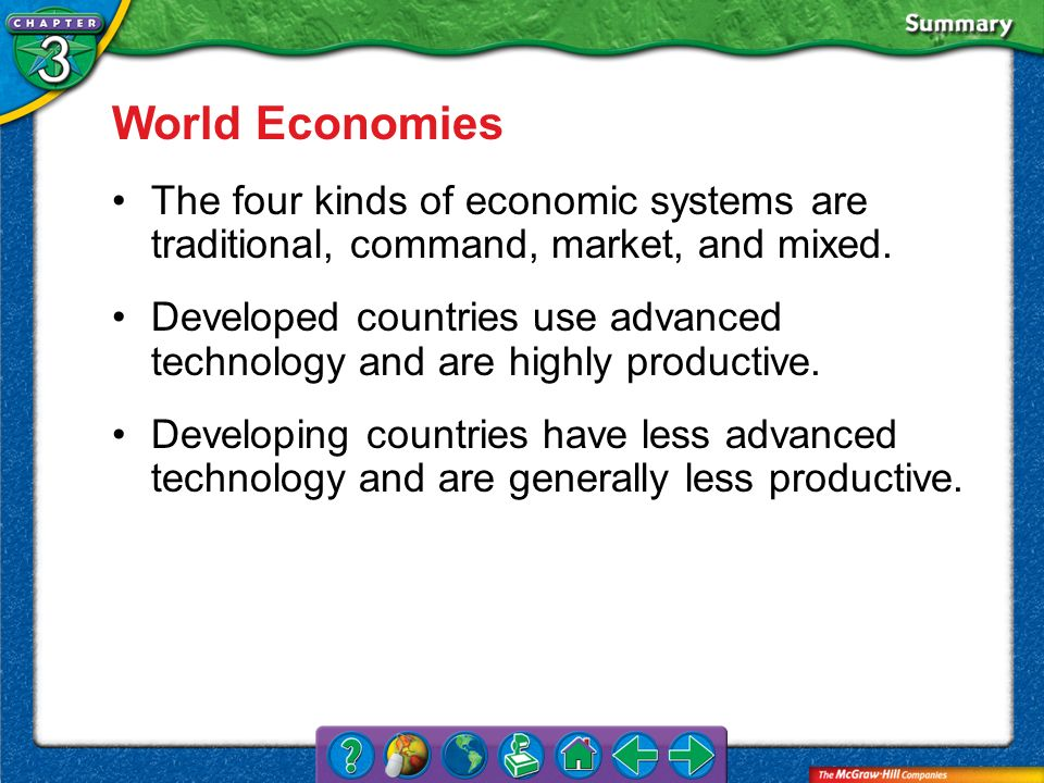 World Economies The four kinds of economic systems are traditional, command, market, and mixed.