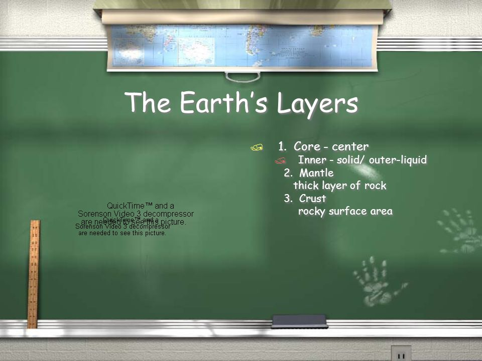 The Earth's Layers 1. Core - center Inner - solid/ outer-liquid